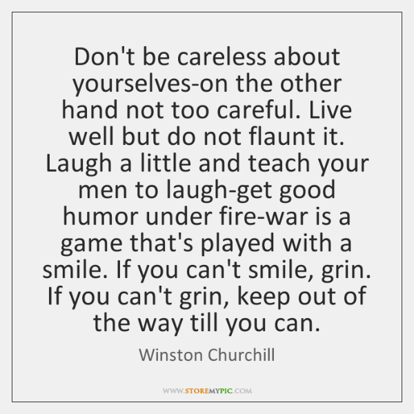 Don't be careless about yourselves-on the other hand not too careful. Live ...