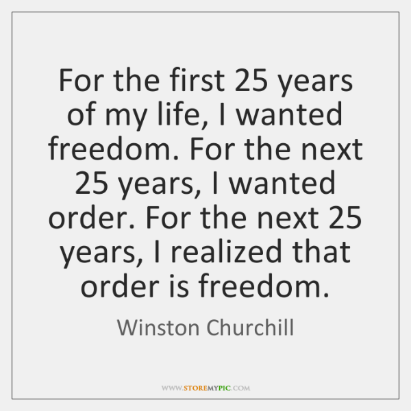 For the first 25 years of my life, I wanted freedom. For the ...