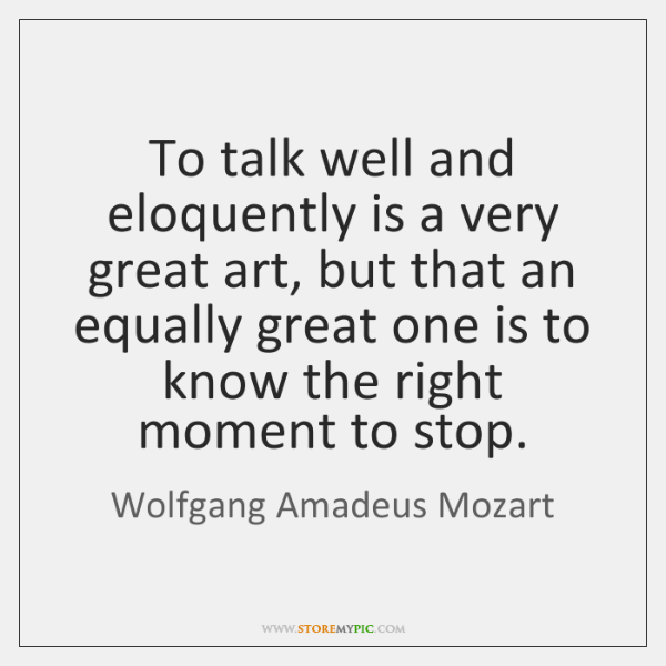 To talk well and eloquently is a very great art, but that ...