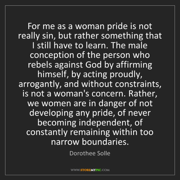 Dorothee Solle: For me as a woman pride is not really sin, but rather...