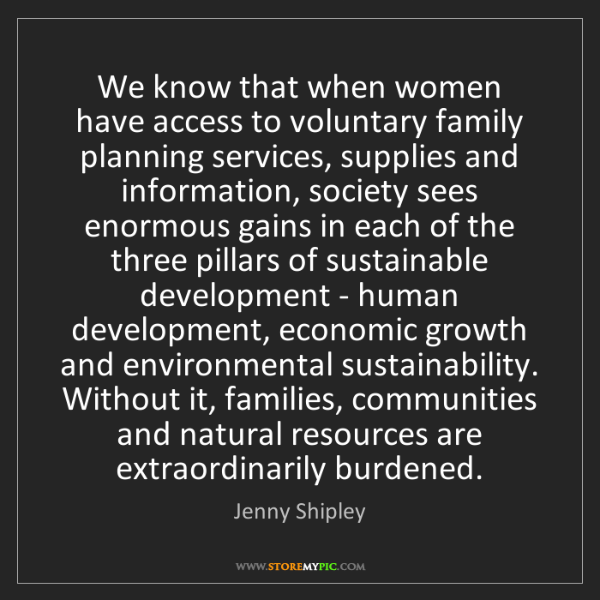 Jenny Shipley: We know that when women have access to voluntary family...