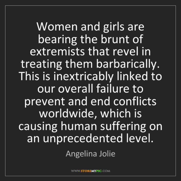 Angelina Jolie: Women and girls are bearing the brunt of extremists that...