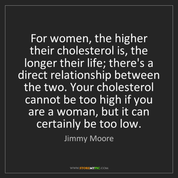 Jimmy Moore: For women, the higher their cholesterol is, the longer...