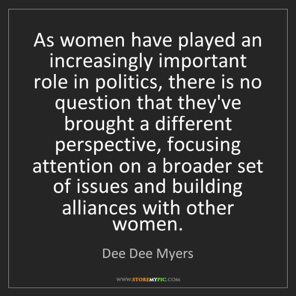 Dee Dee Myers: As women have played an increasingly important role in...