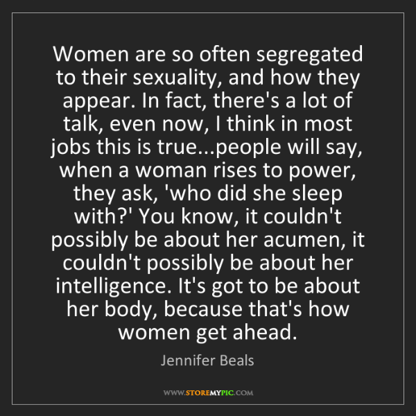 Jennifer Beals: Women are so often segregated to their sexuality, and...