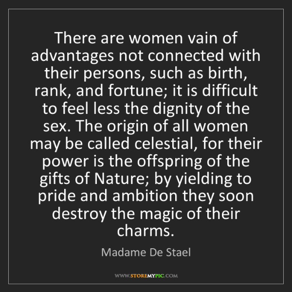 Madame De Stael: There are women vain of advantages not connected with...