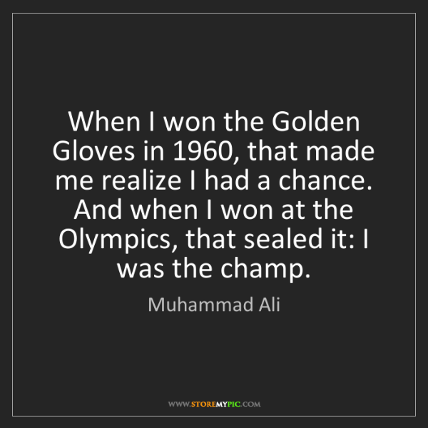 Muhammad Ali: When I won the Golden Gloves in 1960, that made me realize...