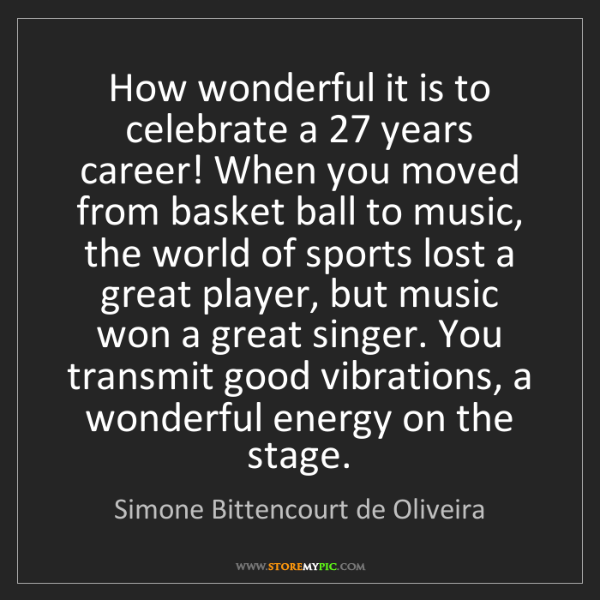 Simone Bittencourt de Oliveira: How wonderful it is to celebrate a 27 years career! When...