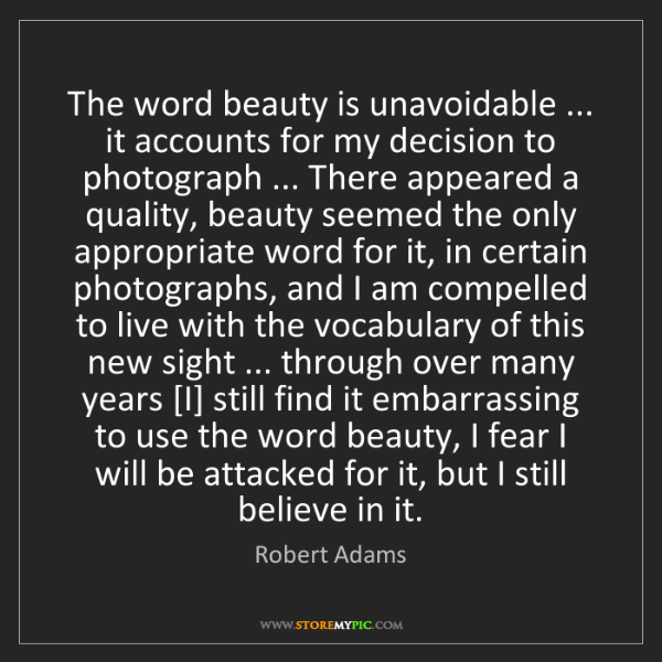 Robert Adams: The word beauty is unavoidable ... it accounts for my...