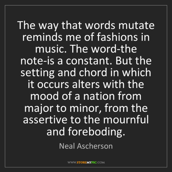 Neal Ascherson: The way that words mutate reminds me of fashions in music....