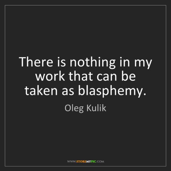 Oleg Kulik: There is nothing in my work that can be taken as blasphemy.