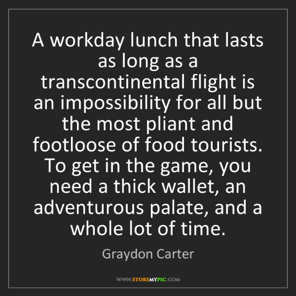 Graydon Carter: A workday lunch that lasts as long as a transcontinental...