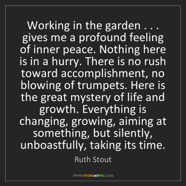 Ruth Stout: Working in the garden . . . gives me a profound feeling...