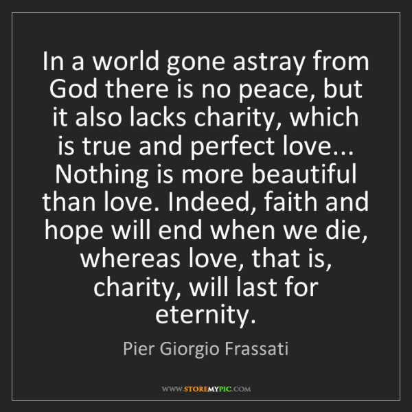 Pier Giorgio Frassati: In a world gone astray from God there is no peace, but...