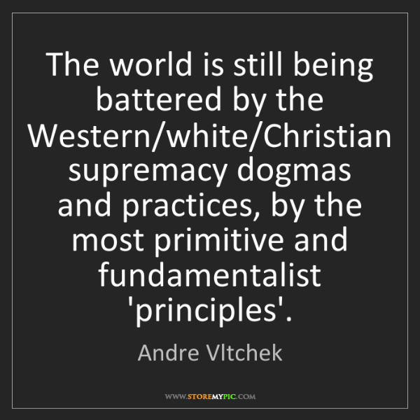 Andre Vltchek: The world is still being battered by the Western/white/Christian...
