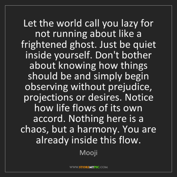 Mooji: Let the world call you lazy for not running about like...