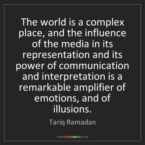 Tariq Ramadan: The world is a complex place, and the influence of the...