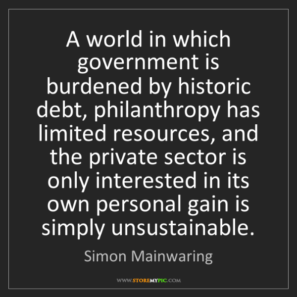 Simon Mainwaring: A world in which government is burdened by historic debt,...