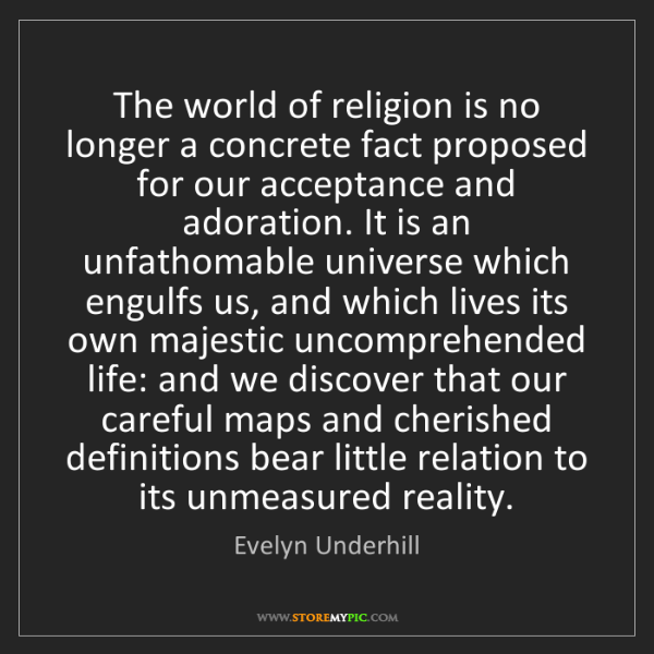 Evelyn Underhill: The world of religion is no longer a concrete fact proposed...