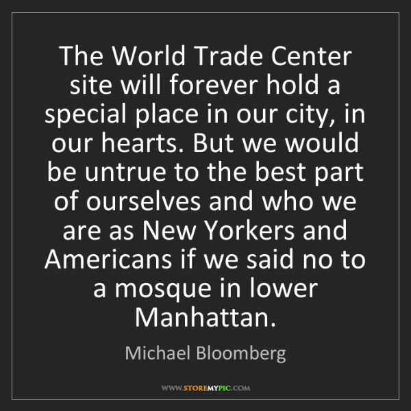 Michael Bloomberg: The World Trade Center site will forever hold a special...