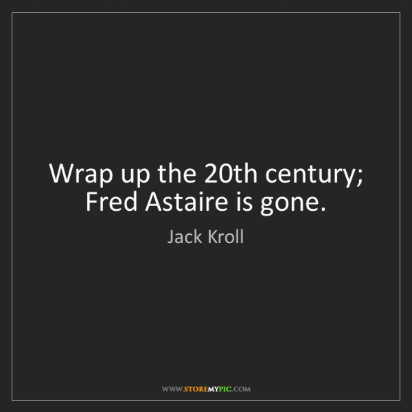 Jack Kroll: Wrap up the 20th century; Fred Astaire is gone.