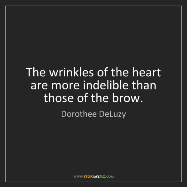 Dorothee DeLuzy: The wrinkles of the heart are more indelible than those...