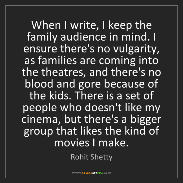 Rohit Shetty: When I write, I keep the family audience in mind. I ensure...