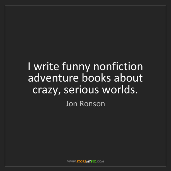 Jon Ronson: I write funny nonfiction adventure books about crazy,...
