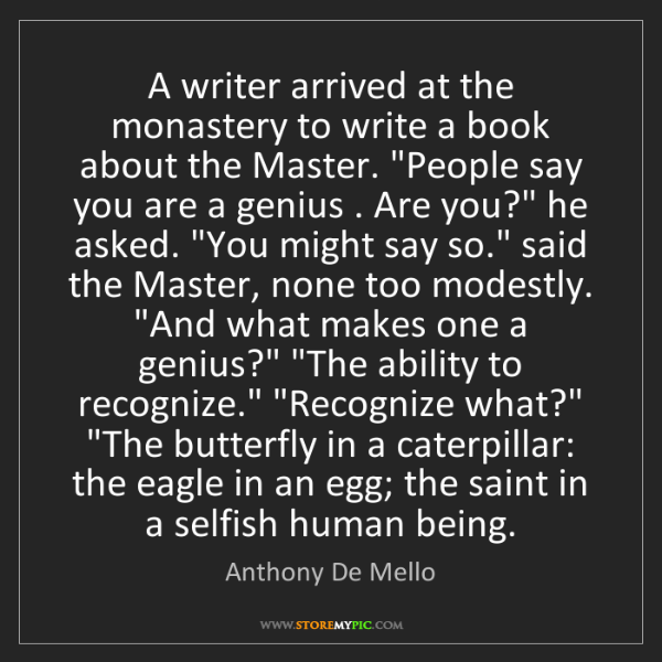 Anthony De Mello: A writer arrived at the monastery to write a book about...