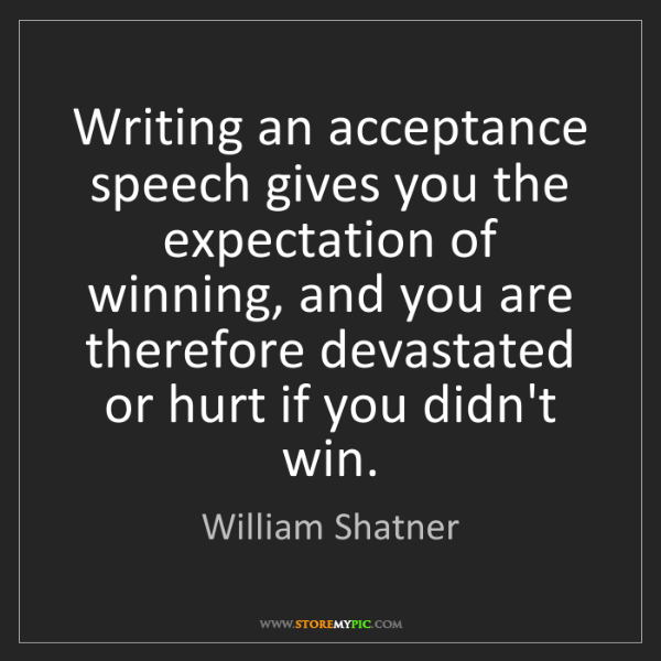 William Shatner: Writing an acceptance speech gives you the expectation...