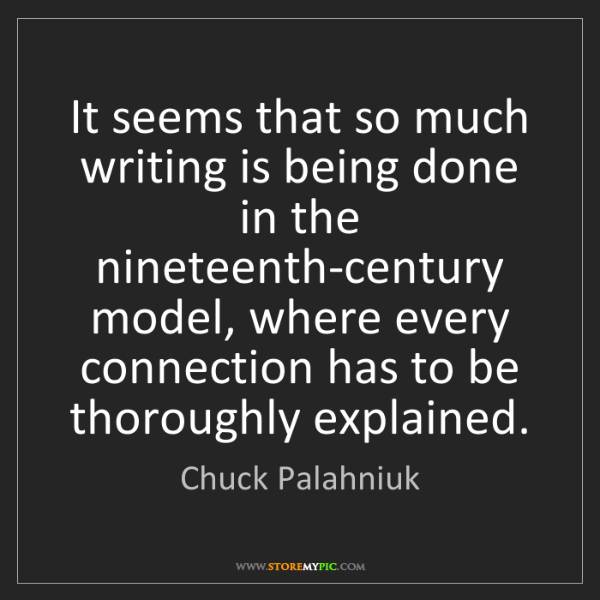 Chuck Palahniuk: It seems that so much writing is being done in the nineteenth-century...