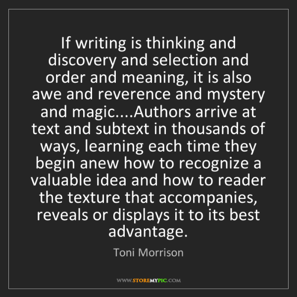 Toni Morrison: If writing is thinking and discovery and selection and...