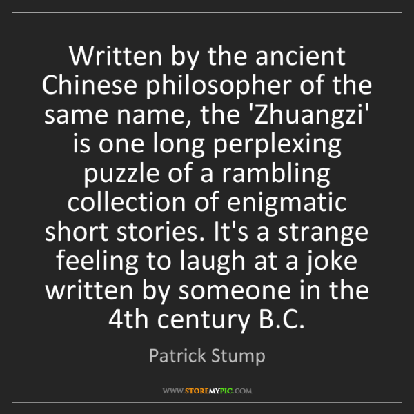 Patrick Stump: Written by the ancient Chinese philosopher of the same...