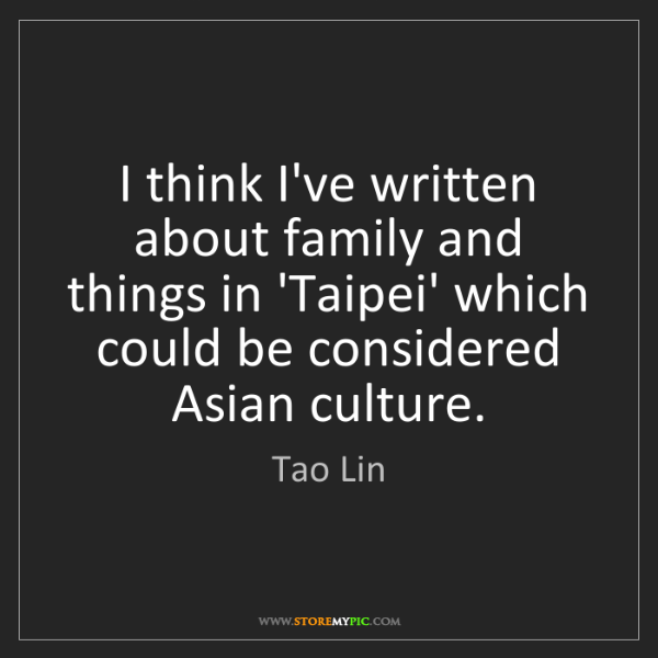 Tao Lin: I think I've written about family and things in 'Taipei'...