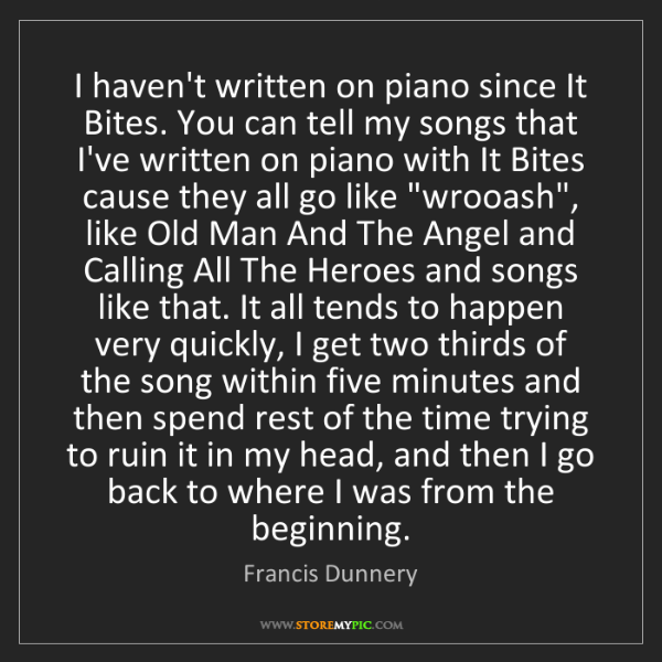 Francis Dunnery: I haven't written on piano since It Bites. You can tell...