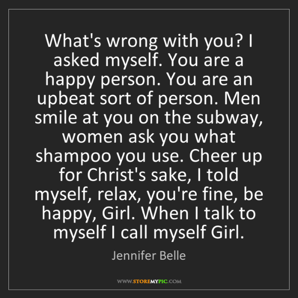 Jennifer Belle: What's wrong with you? I asked myself. You are a happy...