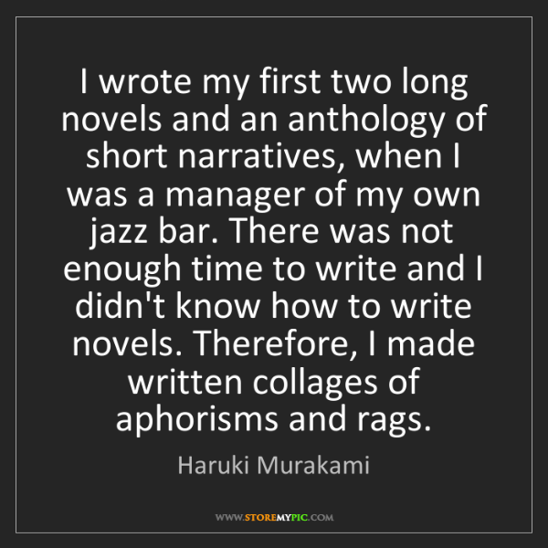 Haruki Murakami: I wrote my first two long novels and an anthology of...