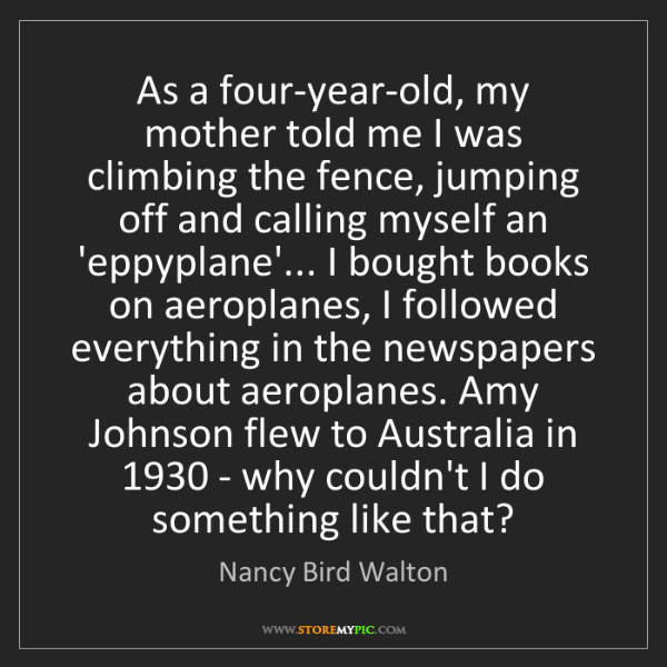 Nancy Bird Walton: As a four-year-old, my mother told me I was climbing...