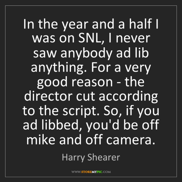Harry Shearer: In the year and a half I was on SNL, I never saw anybody...