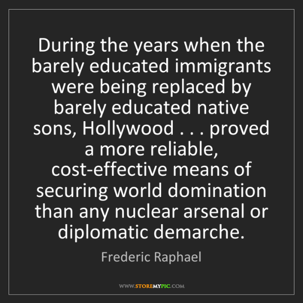 Frederic Raphael: During the years when the barely educated immigrants...