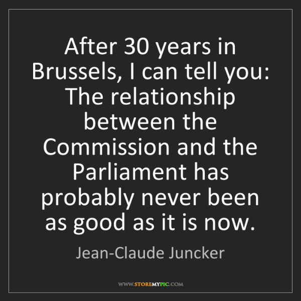 Jean-Claude Juncker: After 30 years in Brussels, I can tell you: The relationship...
