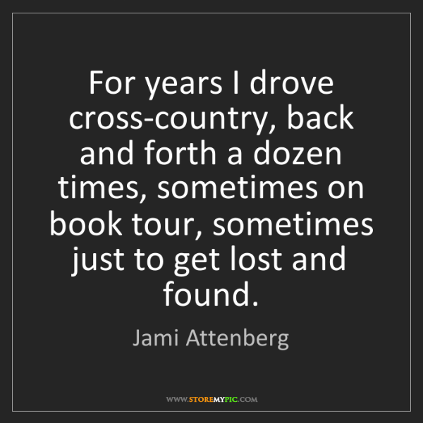 Jami Attenberg: For years I drove cross-country, back and forth a dozen...