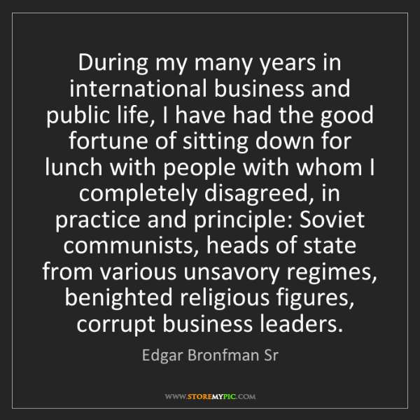 Edgar Bronfman Sr: During my many years in international business and public...