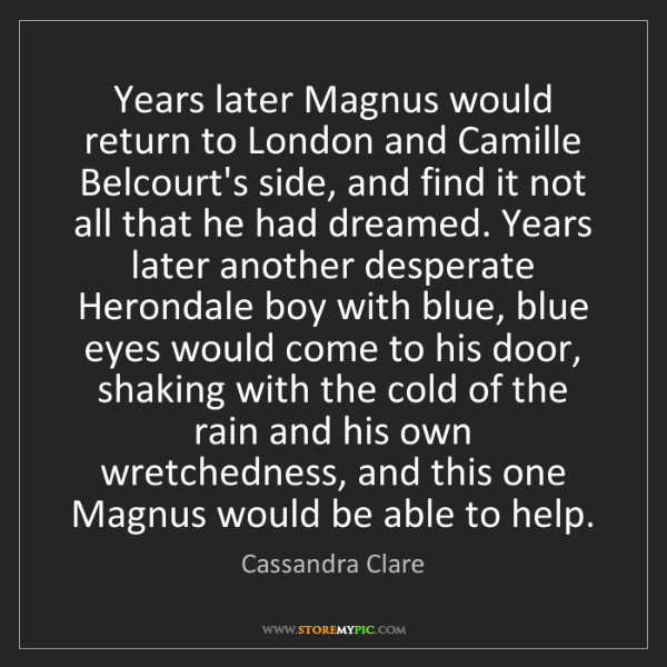 Cassandra Clare: Years later Magnus would return to London and Camille...