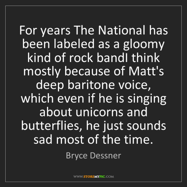 Bryce Dessner: For years The National has been labeled as a gloomy kind...
