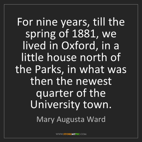 Mary Augusta Ward: For nine years, till the spring of 1881, we lived in...