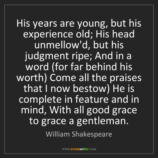 William Shakespeare: His years are young, but his experience old; His head...