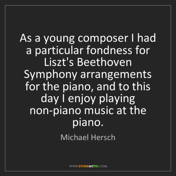 Michael Hersch: As a young composer I had a particular fondness for Liszt's...