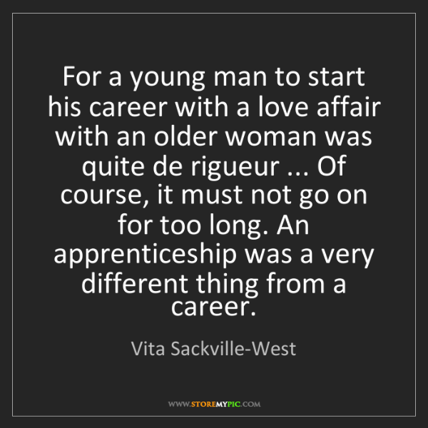 Vita Sackville-West: For a young man to start his career with a love affair...