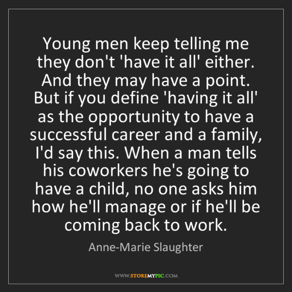 Anne-Marie Slaughter: Young men keep telling me they don't 'have it all' either....